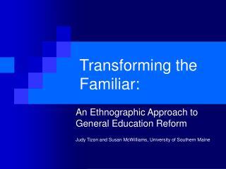 Transforming the Familiar: