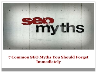 7 Common SEO Myths You Should Forget Immediately