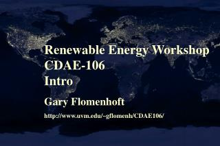Renewable Energy Workshop CDAE-106 Intro Gary Flomenhoft uvm