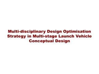 Multi-disciplinary Design Optimisation Strategy in Multi-stage Launch Vehicle Conceptual Design