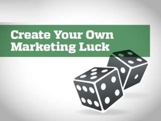 Create Your Own Marketing Luck