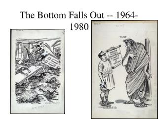 The Bottom Falls Out -- 1964-1980
