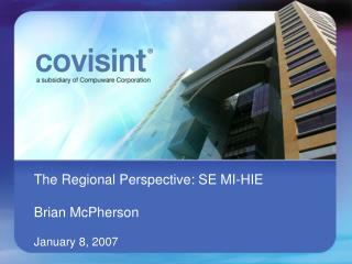 The Regional Perspective: SE MI-HIE  Brian McPherson  January 8, 2007