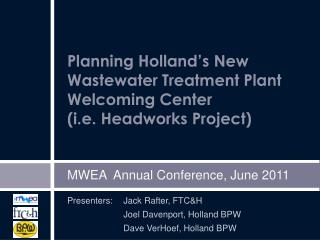 Planning Holland s New Wastewater Treatment Plant Welcoming Center i.e. Headworks Project