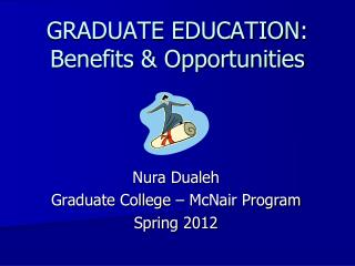 GRADUATE EDUCATION: Benefits  Opportunities