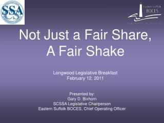 Not Just a Fair Share,  A Fair Shake  Longwood Legislative Breakfast February 12, 2011