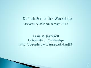 Default Semantics Workshop University of Pisa, 8 May 2012   Kasia M. Jaszczolt University of Cambridge people.pwfm.ac.uk