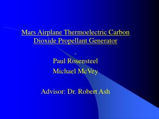Mars Airplane Thermoelectric Carbon Dioxide Propellant Generator    Paul Rosensteel Michael McVey  Advisor: Dr. Robert A