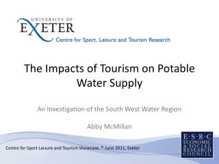 The Impacts of Tourism on Potable Water Supply  An Investigation of the South West Water Region  Abby McMillan