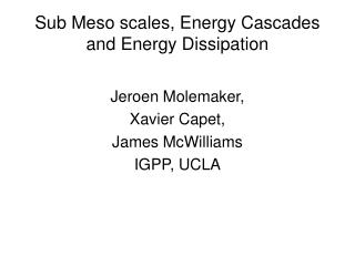 Sub Meso scales, Energy Cascades and Energy Dissipation