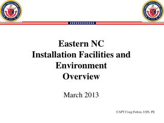 Eastern NC Installation Facilities and Environment  Overview  March 2013