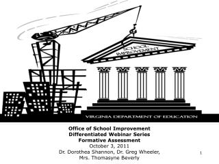 Office of School Improvement Differentiated Webinar Series Formative Assessment October 3, 2011 Dr. Dorothea Shannon, Dr