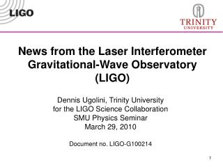 Dennis Ugolini, Trinity University for the LIGO Science Collaboration SMU Physics Seminar March 29, 2010  Document no. L