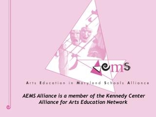 AEMS Alliance is a member of the Kennedy Center Alliance for Arts Education Network