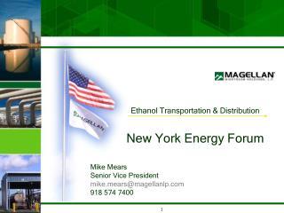 Ethanol Transportation  Distribution  New York Energy Forum   Mike Mears Senior Vice President mikearsmagellanlp 918 574