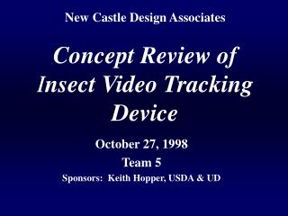 New Castle Design Associates  Concept Review of Insect Video Tracking Device