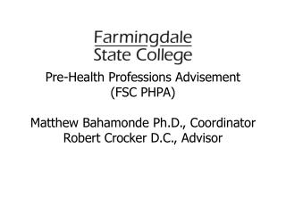 Pre-Health Professions Advisement FSC PHPA  Matthew Bahamonde Ph.D., Coordinator Robert Crocker D.C., Advisor