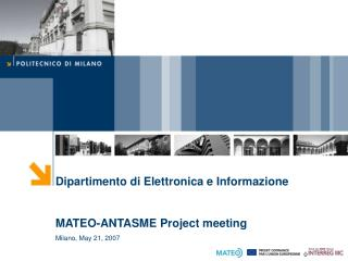 Dipartimento di Elettronica e Informazione  MATEO-ANTASME Project meeting Milano, May 21, 2007