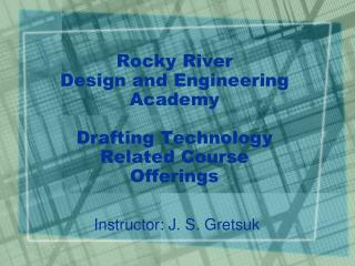 Rocky River  Design and Engineering Academy  Drafting Technology Related Course Offerings