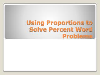 Using Proportions to Solve Percent Word Problems