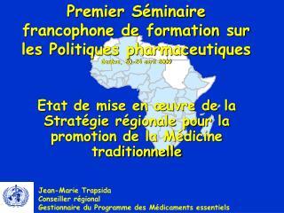 Premier S minaire francophone de formation sur les Politiques pharmaceutiques Gen ve, 20-24 avril 2009