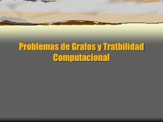 Problemas de Grafos y Tratbilidad Computacional