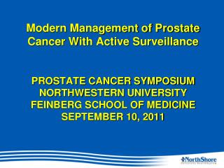 Modern Management of Prostate Cancer With Active Surveillance     PROSTATE CANCER SYMPOSIUM NORTHWESTERN UNIVERSITY  FEI