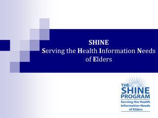 SHINE Serving the Health Information Needs of Elders