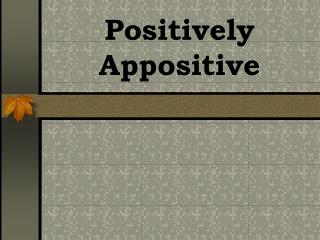 Positively Appositive