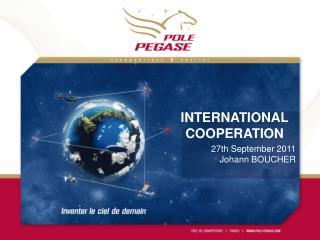 INTERNATIONAL COOPERATION   27th September 2011 Johann BOUCHER