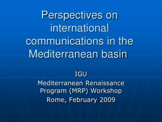 Perspectives on international communications in the Mediterranean basin