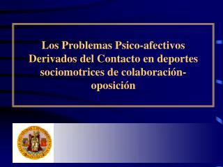 Los Problemas Psico-afectivos Derivados del Contacto en deportes sociomotrices de colaboraci n-oposici n
