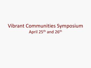 Vibrant Communities Symposium April 25th and 26th