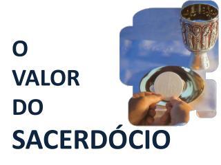 O VALOR DO SACERD CIO