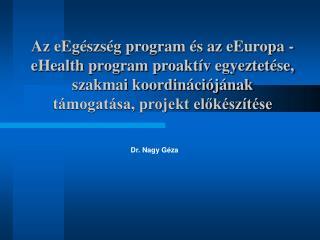Az eEg szs g program  s az eEuropa - eHealth program proakt v egyeztet se, szakmai koordin ci j nak t mogat sa, projekt