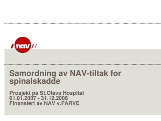 Samordning av NAV-tiltak for spinalskadde  Prosjekt p  St.Olavs Hospital 01.01.2007 - 31.12.2008 Finansiert av NAV v.FAR