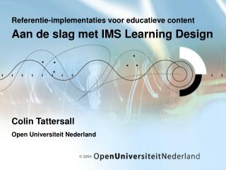 Referentie-implementaties voor educatieve content Aan de slag met IMS Learning Design