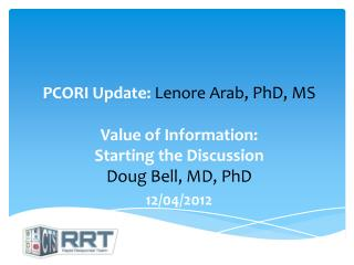 PCORI Update: Lenore Arab, PhD, MS  Value of Information:   Starting the Discussion Doug Bell, MD, PhD
