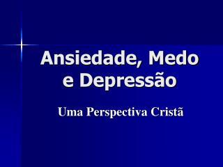 Ansiedade, Medo e Depress o