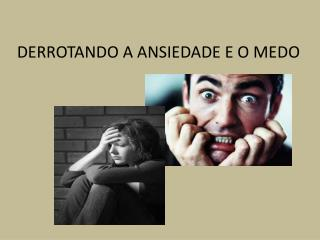 DERROTANDO A ANSIEDADE E O MEDO