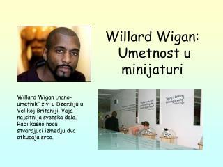 Willard Wigan:  Umetnost u minijaturi
