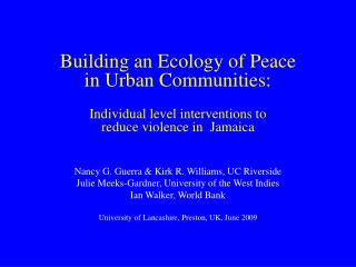 Building an Ecology of Peace  in Urban Communities:   Individual level interventions to  reduce violence in  Jamaica