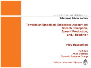 Towards an Embodied, Embedded Account of:  Speech Perception, Speech Production, and... Reading   Fred Hasselman  Ralf C