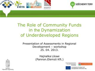 The Role of Community Funds in the Dynamization  of Underdeveloped Regions  Presentation of Assessments in Regional Deve