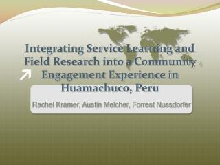 Integrating Service Learning and Field Research into a Community Engagement Experience in Huamachuco, Peru