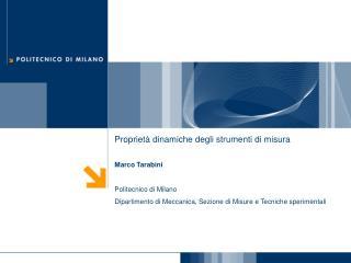 Propriet  dinamiche degli strumenti di misura  Marco Tarabini  Politecnico di Milano Dipartimento di Meccanica, Sezione