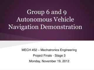 Group 6 and 9 Autonomous Vehicle Navigation Demonstration