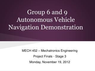Group 6 and 9 Autonomous Vehicle Navigation Demonstration