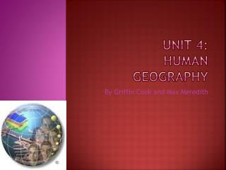 Unit 4: Human Geography