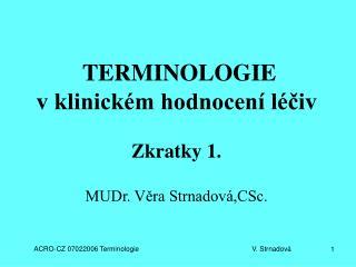 TERMINOLOGIE  v klinick m hodnocen  l civ   Zkratky 1.  MUDr. Vera Strnadov ,CSc.